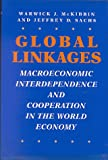 Global Linkages: Macroeconomic Interdependence and Cooperation in the World Economy, Warwick J. McKibbin, Jeffrey Sachs, 0815756011