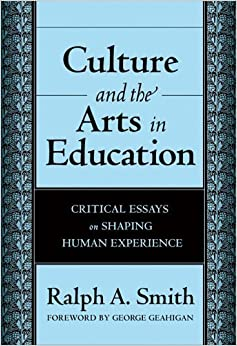 Culture and the Arts in Education: Critical Essayson Shaping Human Experience by Ralph A. Smith (2005-12-15)