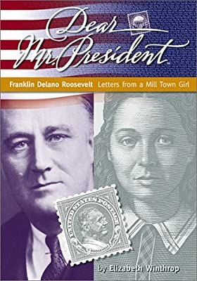 Dear Mr. President: Franklin Delano Roosevelt-Letters from a Mill Town Girl