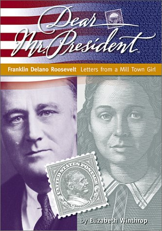 (Dear Mr. President: Franklin Delano Roosevelt: Letters from a Mill Town Girl )
