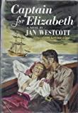 Front cover for the book Captain for Elizabeth by Jan Westcott