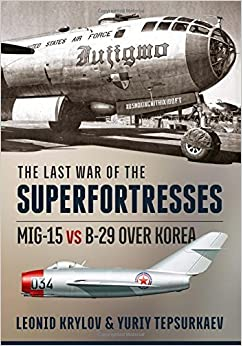 Book The Last War of the Superfortresses: MiG-15 vs B-29 over Korea by Leonid Krylov (2016-06-20)