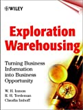 Exploration Warehousing: Turning Business Information into Business Opportunity