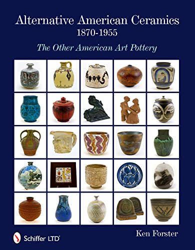 Alternative American Ceramics, 1870-1955: The Other American Art Pottery
