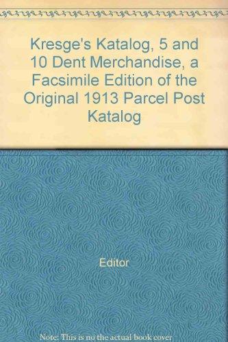(Kresge's Katalog, 5 and 10 Dent Merchandise, a Facsimile Edition of the Original 1913 Parcel Post Katalog)