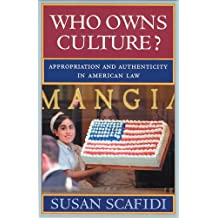 Who Owns Culture?: Appropriation and Authenticity in American Law