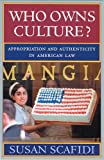 Who Owns Culture?: Appropriation and Authenticity in American Law (Public Life of the Arts Series)