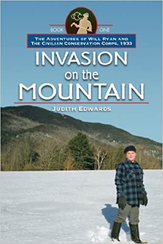 Invasion on the Mountain: The Adventures of Will Ryan and the Civilian Conservation Corps, 1933, Book I (Images from the Past) by Judith Edwards front cover