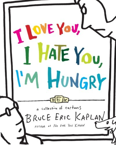 Read Online I Love You, I Hate You, I'm Hungry: A Collection of Cartoons pdf