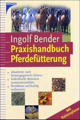 Handbuch Pferdefütterung: Situations- und leistungsgerecht füttern, individuelle Rationen zusammenstellen, Kondition nachhaltig verbessern