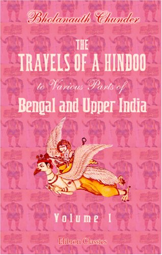 The Travels of a Hindoo to Various Parts of Bengal and Upper India: Volume 1 pdf