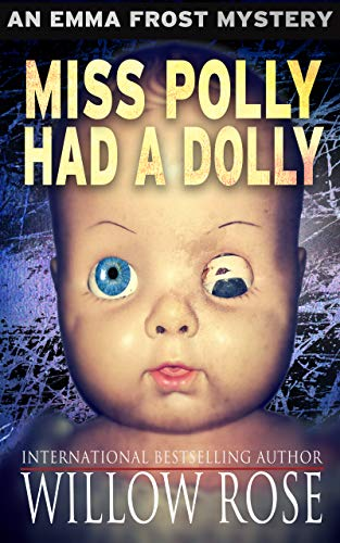 Nail biting suspense and graphic horror from bestselling author Willow Rose: Miss Polly had a Dolly (Emma Frost Mystery Book 2)