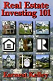 Real Estate Investing 101, Earnest Kelley, 1561679534