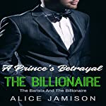 A Prince's Betrayal: The Barista and the Billionaire, Book 2 | Alice Jamison