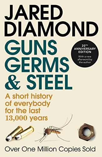 GUNS, GERMS AND STEEL - A Short History of Everybody for the Last 13,000 Years