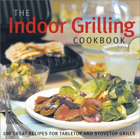 The Indoor Grilling Cookbook: 100 Great Recipes for Electric and Stovetop Grills (Grilling Cookbook Indoor)