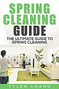 Spring Cleaning Guide: The Ultimate Guide to Spring Cleaning, Housekeeping, Home Organization, Car Cleaning, And Decluttering Your Home For A Clutter Free Life