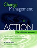 Change Management in Action : The InfoManage Interviews, December, 1993-November, 1998: Industry Leaders Describe How They Manage Change in Information Services, St. Clair, Guy, 087111500X