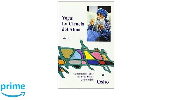 YOGA, LA CIENCIA DEL ALMA Volumen 3: COMENTARIOS SOBRE LOS ...
