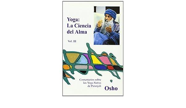 Yoga: La Ciencia del Alma, Vol. III (Osho Gulaab) (Spanish ...