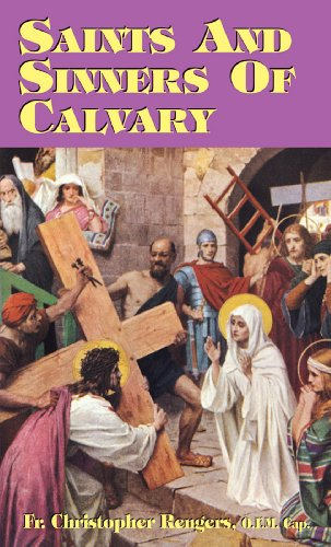 Saints and Sinners of Calvary (with Supplemental Reading: A Brief Life of (Sinner Cap)