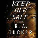 Keep Her Safe: A Novel | K.A. Tucker