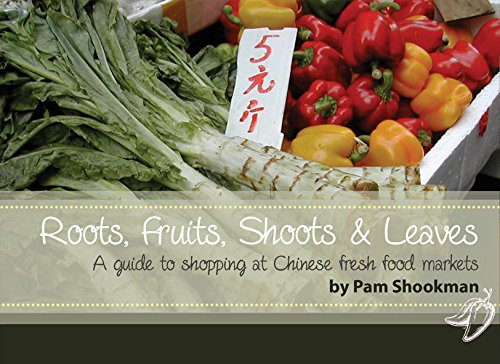 Download Roots, Fruits, Shoots and Leaves: A Guide to Shopping at Chinese Fresh Food Markets pdf