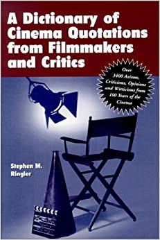 Book A Dictionary of Cinema Quotations from Filmmakers and Critics: Over 3400 Axioms, Criticisms, Opinions and Witticisms from 100 Years