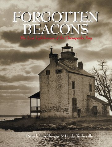 Forgotten Beacons: Lighthouses & Lightships of the Chesapeake Bay