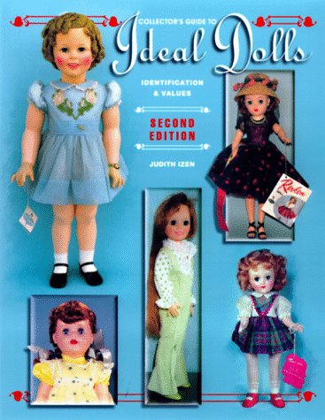 Modern Collectors Dolls - Collector's Guide to Ideal Dolls: Identification & Value Guide