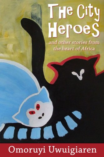 The City Heroes and other stories from the Heart of Africa by [Uwuigiaren, Omoruyi]