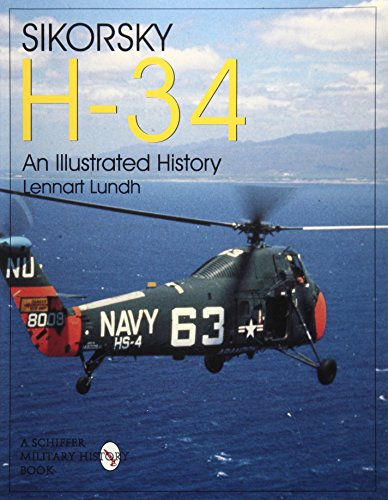 Sikorsky H-34: An Illustrated History: (Schiffer Military/Aviation History)