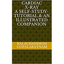 CARDIAC X-RAY A SELF-STUDY- TUTORIAL & AN ILLUSTRATED COMPANION