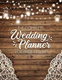 The Complete Wedding Planner For Brides To Be: A