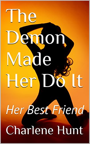 The Demon Made Her Do It: Her Best Friend (Demon Lover Book 2) (The Best Squirting Orgasm)