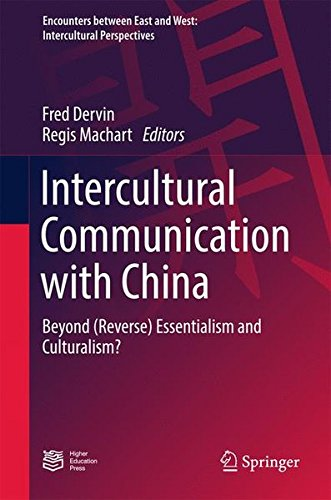 Intercultural Communication with China: Beyond (Reverse) Essentialism and Culturalism? (Encounters between East and West)