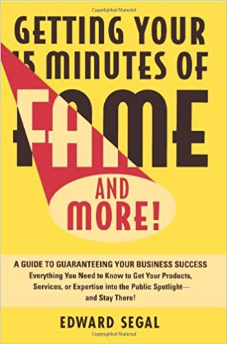 4f62f20a8 Getting Your 15 Minutes of Fame and More!: A Guide to Guaranteeing ...
