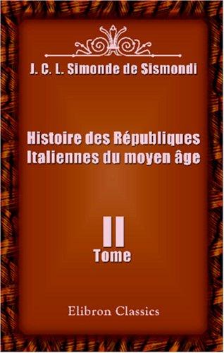 Read Online Histoire des Républiques Italiennes du moyen âge: Tome 2 (French Edition) ebook