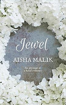 Jewel: An Attempt at a Halal Romance by [Malik, Aisha]