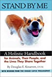 Stand By Me: A Holistic Handbook for Animals, Their People, and the Lives They Share Together