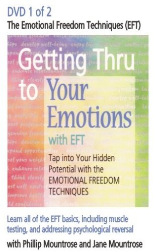 Getting Thru to Your Emotions with EFT: The Emotional Freedom Techniques