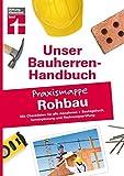 Bauherren-Praxismappe Rohbau: Mit Checklisten für alle Abnahmen + Bautagebuch, Terminplanung und Rechnungsprüfung (Unser Bauherren-Handbuch Praxismappen)