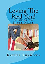 LOVING THE REAL YOU!: A Guide to Inner Peace
