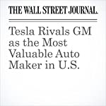 Tesla Rivals GM as the Most Valuable Auto Maker in U.S. | Tim Higgins