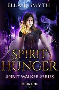 Spirit Hunger Book One: an Urban Fantasy Paranormal Romance (Spirit Walker)