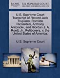 U. S. Supreme Court Transcript of Record Jack Trupiano, Romildo Riccardelli, Anthony Antoniole, and Riordan J. A. Roett, Jr. , Petitioners, V. the Unite, , 1270048236