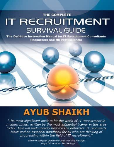 The Complete IT Recruitment Survival Guide – The Definitive Handbook for IT Recruitment Consultants, Resourcers and HR Professionals