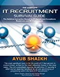 The Complete IT Recruitment Survival Guide - The Definitive Handbook for IT Recruitment Consultants, Resourcers and HR Professionals