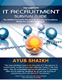 The Complete IT Recruitment Survival Guide – The Definitive Handbook for IT Recruitment Consultants, Resourcers and HR Professionals (English Edition)
