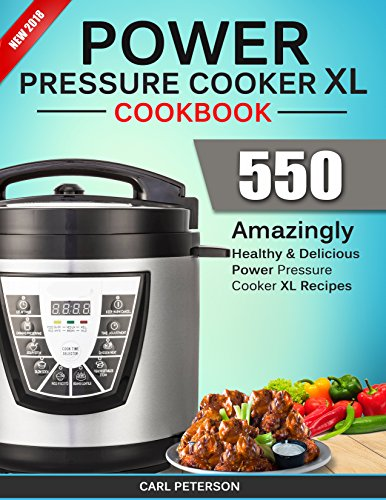 Power Pressure Cooker XL Cookbook: Top 550 Amazingly Healthy and Delicious Power Pressure Cooker XL Recipes (Electric Pressure Cooker Cookbook) by Carl Peterson